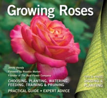 Growing Roses : Plan, Plant and Maintain, Paperback / softback Book