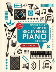 Complete Beginners Chords for Piano (Pick Up and Play) : Quick Start, Easy Diagrams, Spiral bound Book