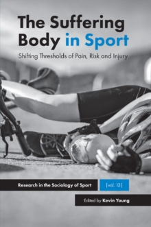 The Suffering Body in Sport : Shifting Thresholds of Pain, Risk and Injury, PDF eBook