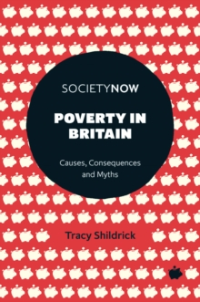 Poverty in Britain : Causes, Consequences and Myths, Paperback / softback Book