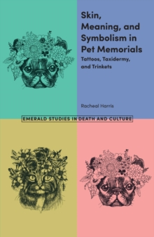 Skin, Meaning, and Symbolism in Pet Memorials : Tattoos, Taxidermy, and Trinkets, Paperback / softback Book