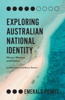 Exploring Australian National Identity : Heroes, Memory and Politics, Paperback / softback Book