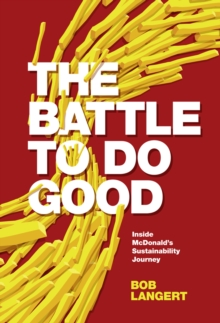 The Battle To Do Good : Inside McDonald's Sustainability Journey, Hardback Book