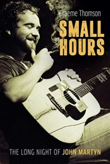 Small Hours: The Long Night of John Martyn, Hardback Book