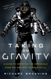 Taking on Gravity : A Guide to Inventing the Impossible, Hardback Book
