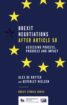Brexit Negotiations After Article 50 : Assessing Process, Progress and Impact, Paperback / softback Book