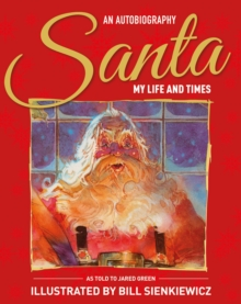 Santa My Life & Times : An Illustrated Autobiography, Hardback Book