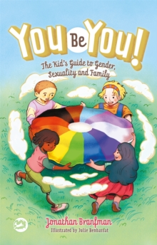 You Be You! : The Kid's Guide to Gender, Sexuality, and Family, Hardback Book