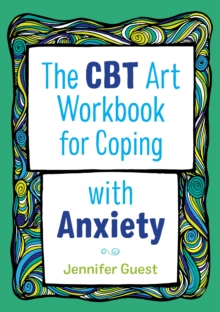 The CBT Art Workbook for Coping with Anxiety, PDF eBook