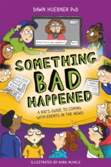 Something Bad Happened : A Kid's Guide to Coping with Events in the News, Paperback / softback Book