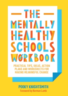 The Mentally Healthy Schools Workbook : Practical Tips, Ideas, Action Plans and Worksheets for Making Meaningful Change, Paperback / softback Book