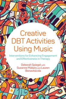 Creative DBT Activities Using Music : Interventions for Enhancing Engagement and Effectiveness in Therapy, PDF eBook