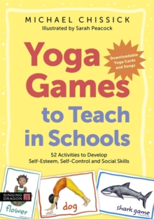 Yoga Games to Teach in Schools : 52 Activities to Develop Self-Esteem, Self-Control and Social Skills, Paperback / softback Book