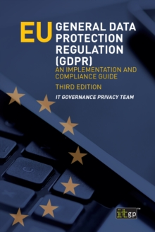 EU General Data Protection Regulation (GDPR), third edition : An Implementation and Compliance Guide, PDF eBook
