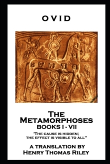 The Metamorphoses. Books I - VII : 'The cause is hidden; the effect is visible to all'', EPUB eBook