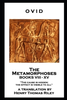 The Metamorphoses. Books VIII - XV : 'The cause is hidden; the effect is visible to all'', EPUB eBook
