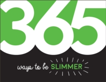 365 Ways to Be Slimmer : Inspiration and Motivation for Every Day, PDF eBook