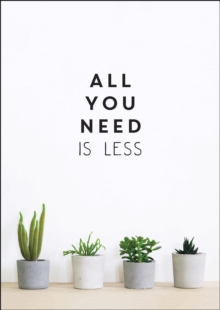 All You Need is Less : Minimalist Living for Maximum Happiness, EPUB eBook