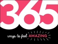 365 Ways to Feel Amazing : Inspiration and Motivation for Every Day, PDF eBook