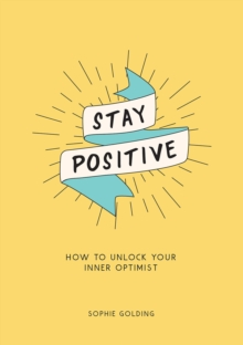 Stay Positive : How to Unlock Your Inner Optimist, PDF eBook