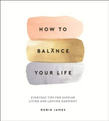How to Balance Your Life : Everyday Tips for Simpler Living and Lasting Harmony, PDF eBook