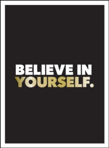 Believe in Yourself : Positive Quotes and Affirmations for a More Confident You, EPUB eBook