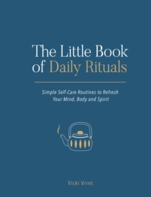 The Little Book of Daily Rituals : Simple Self-Care Routines to Refresh Your Mind, Body and Spirit, Hardback Book