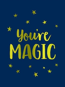 You're Magic : Uplifting Quotes and Spellbinding Statements to Affirm Your Inner Power, Hardback Book