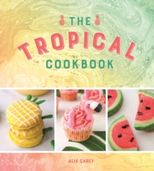 The Tropical Cookbook : Radiant Recipes to Brighten Up Lockdown Days, Hardback Book