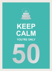 Keep Calm You're Only 50 : Wise Words for a Big Birthday, Hardback Book