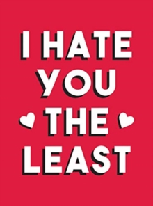 I Hate You the Least : A Gift of Love That's Not a Cliche, Hardback Book