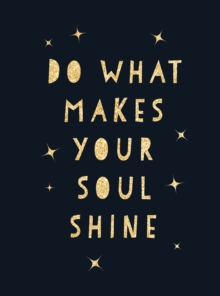 Do What Makes Your Soul Shine : Inspiring Quotes to Help You Live Your Best Life, PDF eBook