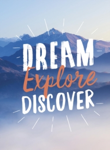 Dream. Explore. Discover : Inspiring Quotes to Spark Your Wanderlust, EPUB eBook