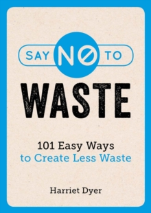 Say No to Waste : 101 Easy Ways to Create Less Waste, EPUB eBook