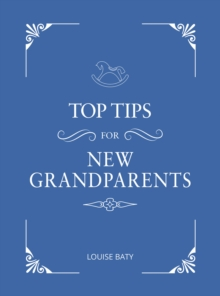 Top Tips for New Grandparents : Practical Advice for First-Time Grandparents, EPUB eBook