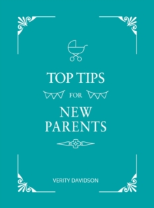 Top Tips for New Parents : Practical Advice for First-Time Parents, EPUB eBook