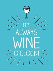 It's Always Wine O'Clock : Quotes and Statements for Wine Lovers, PDF eBook
