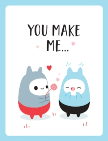 "You Make Me... : The Perfect Romantic Gift to Say ""I Love You"" To Your Partner, PDF eBook"