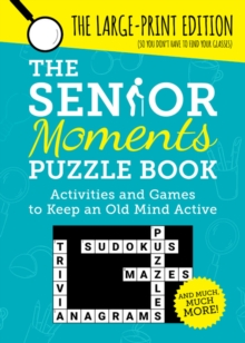 The Senior Moments Puzzle Book : Activities and Games to Keep an Old Mind Active: The Large-Print Edition, Paperback / softback Book