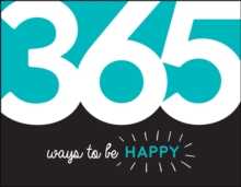 365 Ways to Be Happy : Inspiration and Motivation for Every Day, PDF eBook