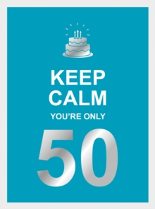 Keep Calm You're Only 50 : Wise Words for a Big Birthday, EPUB eBook