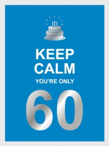 Keep Calm You're Only 60 : Wise Words for a Big Birthday, EPUB eBook