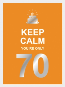 Keep Calm You're Only 70 : Wise Words for a Big Birthday, PDF eBook