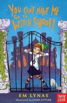 You Can't Make Me Go To Witch School!, Paperback Book