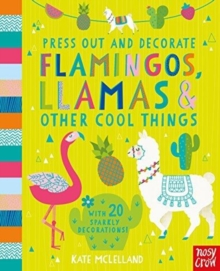 Press Out and Decorate: Flamingos, Llamas and Other Cool Things, Board book Book