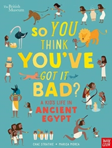 British Museum: So You Think You've Got It Bad? A Kid's Life in Ancient Egypt, Paperback / softback Book