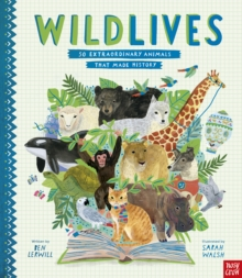 WildLives: 50 Extraordinary Animals that Made History, Hardback Book