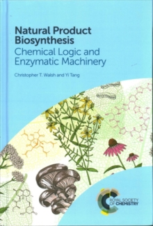 Natural Product Biosynthesis : Chemical Logic and Enzymatic Machinery, Hardback Book