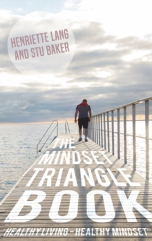 The Mindset Triangle Book : Healthy living - Healthy mindset, Paperback / softback Book