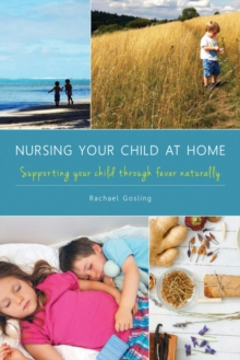 Nursing Your Child at Home : Supporting Your Child Through Fever Naturally, Paperback Book